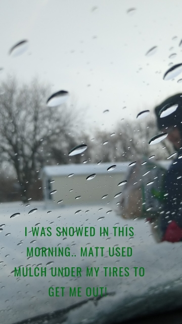 I was snowed in this morning.. Matt used mulch under my tires to get me out!