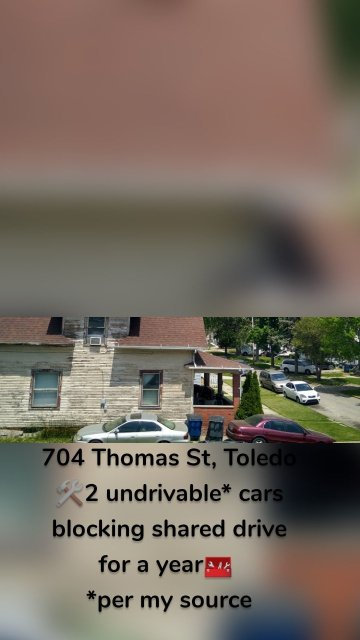 704 Thomas St, Toledo 🛠️2 undrivable* cars blocking shared drive for a year🧰 *per my source